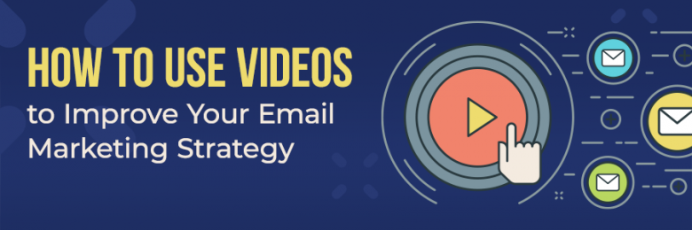 How to Use Videos to Improve Your Email Marketing Strategy